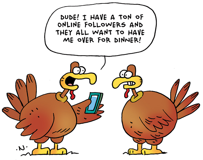 One turkey to the other: Dude! I have a ton of followers and they all want to have me over for dinner!